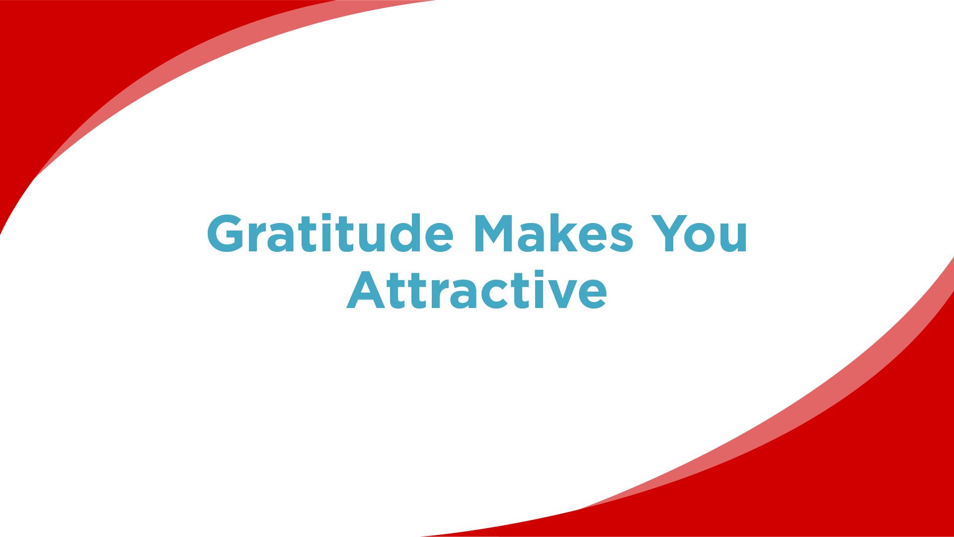 Gratitude Makes You Attractive
